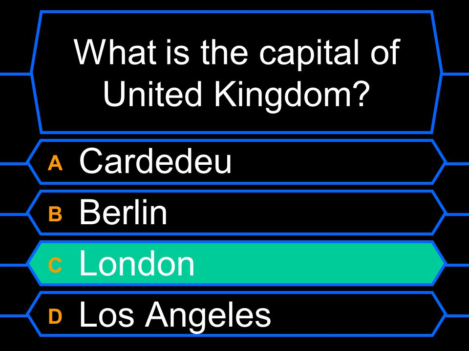 What is the capital of United Kingdom A Cardedeu B Berlin C London D Los Angeles