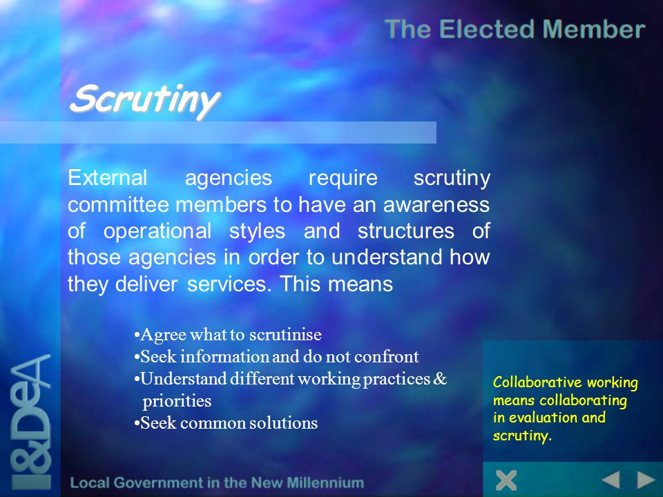 Scrutiny Collaborative working means collaborating in evaluation and scrutiny. External agencies require scrutiny committee members to have an awarene