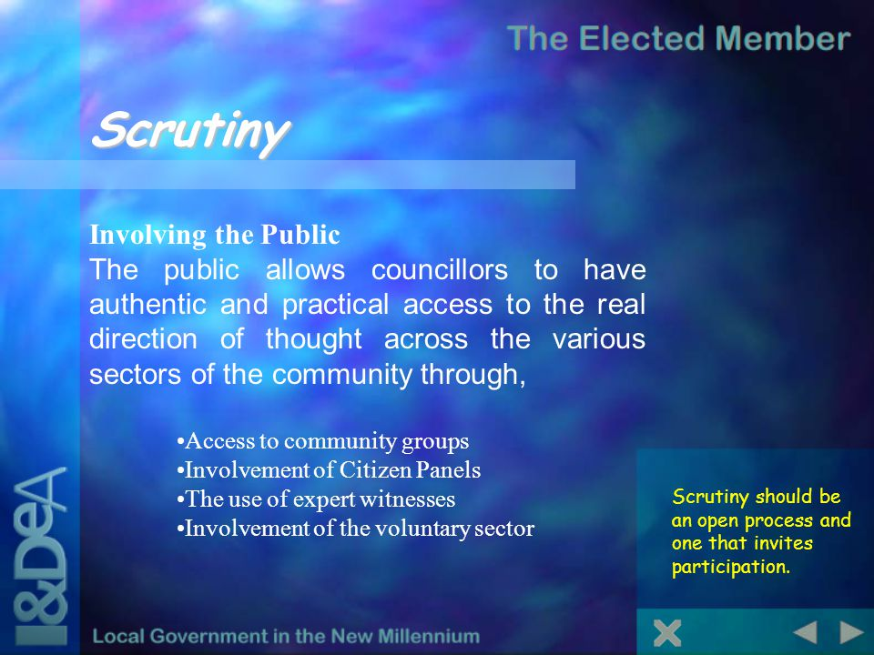 Scrutiny Scrutiny should be an open process and one that invites participation. Involving the Public The public allows councillors to have authentic a