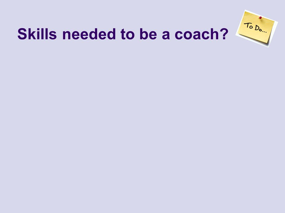 Skills needed to be a coach?
