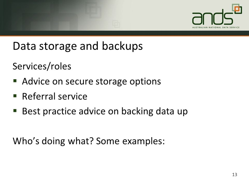Data storage and backups Services/roles  Advice on secure storage options  Referral service  Best practice advice on backing data up Who's doing what.