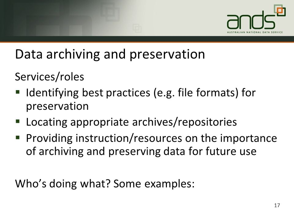 Data archiving and preservation Services/roles  Identifying best practices (e.g.