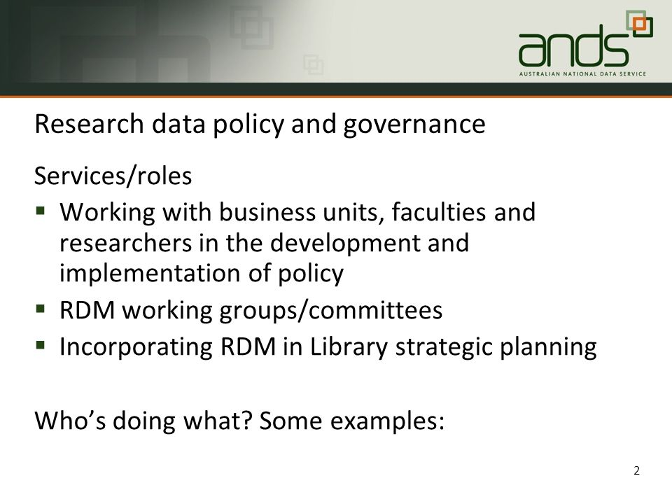 Research data policy and governance Services/roles  Working with business units, faculties and researchers in the development and implementation of policy  RDM working groups/committees  Incorporating RDM in Library strategic planning Who's doing what.
