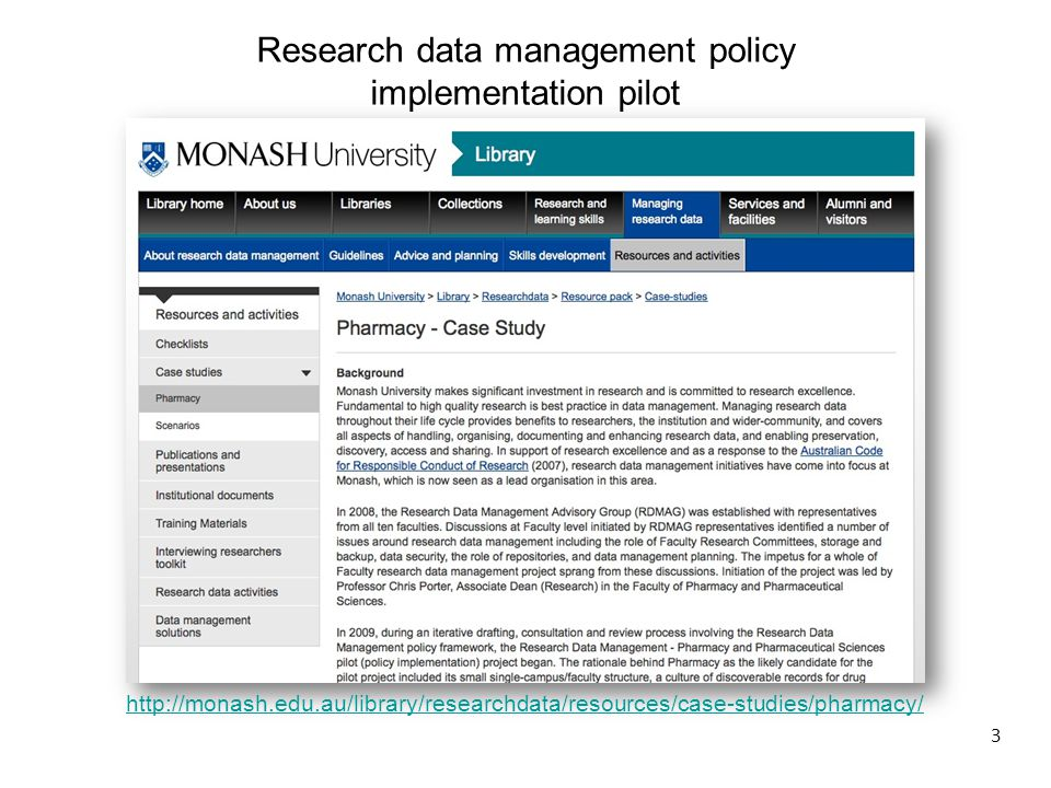 3 http://monash.edu.au/library/researchdata/resources/case-studies/pharmacy/ Research data management policy implementation pilot