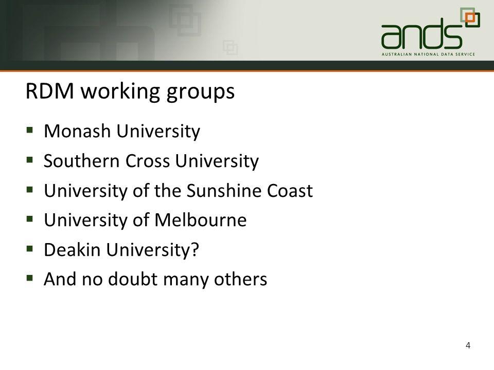 RDM working groups 4  Monash University  Southern Cross University  University of the Sunshine Coast  University of Melbourne  Deakin University.