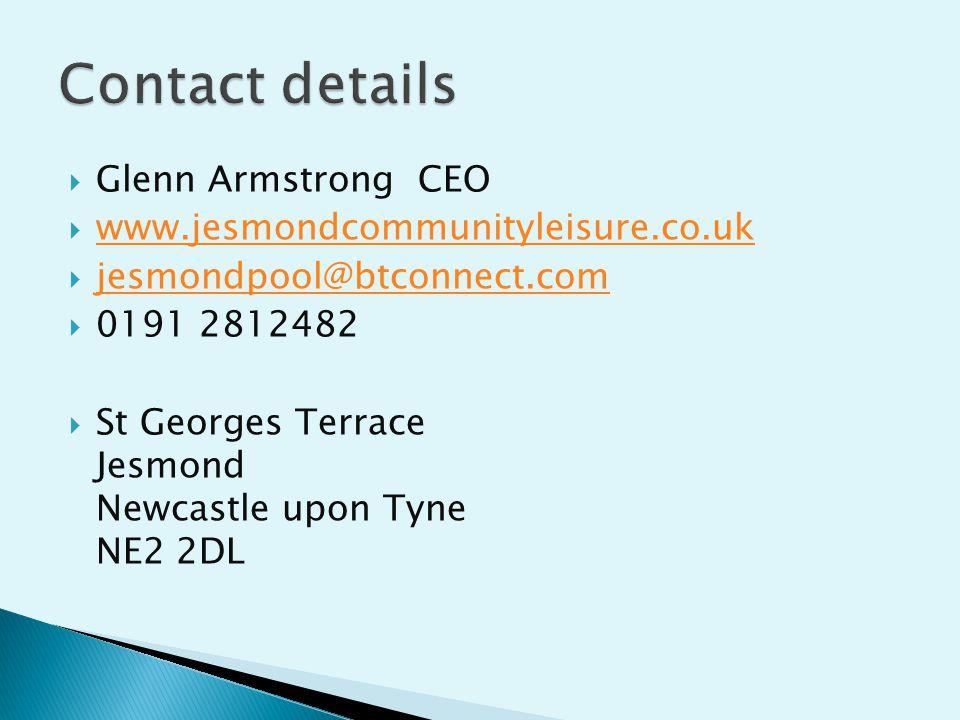  Glenn Armstrong CEO  www.jesmondcommunityleisure.co.uk www.jesmondcommunityleisure.co.uk  jesmondpool@btconnect.com jesmondpool@btconnect.com  0191 2812482  St Georges Terrace Jesmond Newcastle upon Tyne NE2 2DL