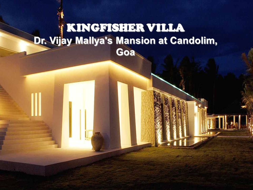 KINGFISHER VILLA Dr. Vijay Mallya s Mansion at Candolim, Goa
