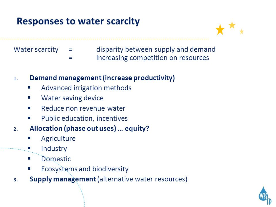 Responses to water scarcity Water scarcity = disparity between supply and demand = increasing competition on resources 1.