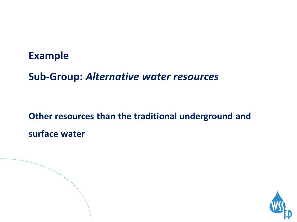 Example Sub-Group: Alternative water resources Other resources than the traditional underground and surface water