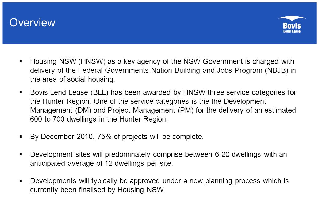 Overview  Housing NSW (HNSW) as a key agency of the NSW Government is charged with delivery of the Federal Governments Nation Building and Jobs Program (NBJB) in the area of social housing.