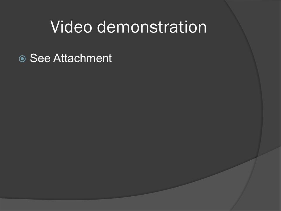 Video demonstration  See Attachment