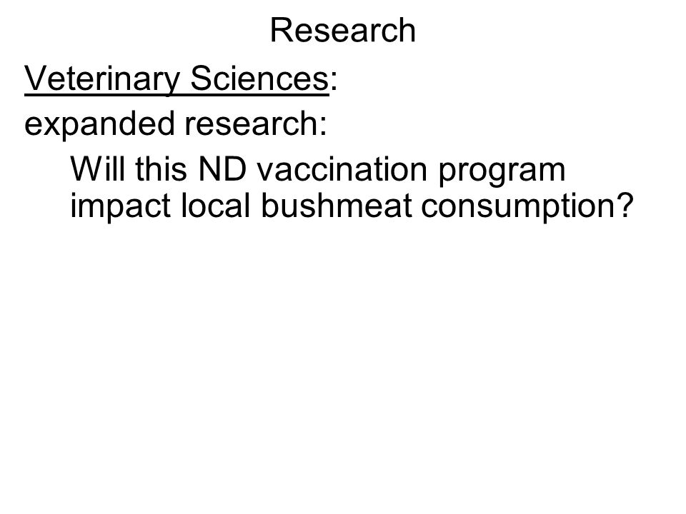 Veterinary Sciences: expanded research: Will this ND vaccination program impact local bushmeat consumption? Research