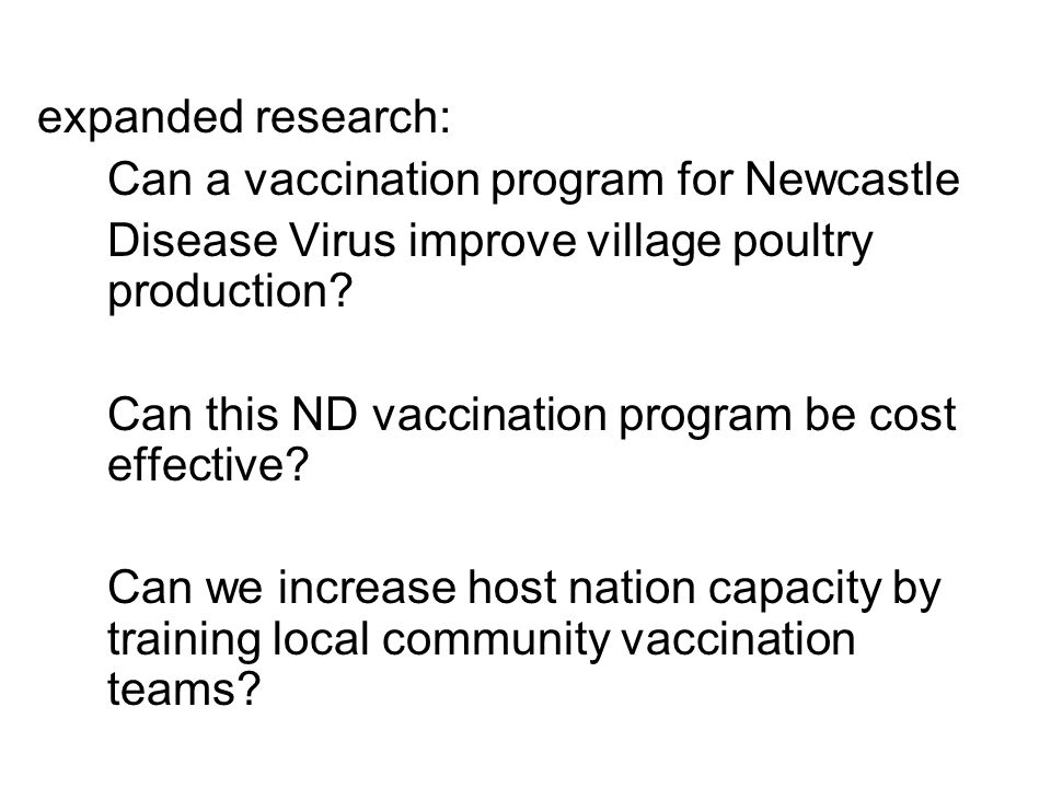 expanded research: Can a vaccination program for Newcastle Disease Virus improve village poultry production? Can this ND vaccination program be cost e