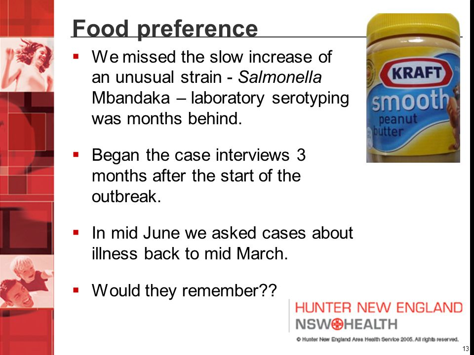 13 Food preference  We missed the slow increase of an unusual strain - Salmonella Mbandaka – laboratory serotyping was months behind.