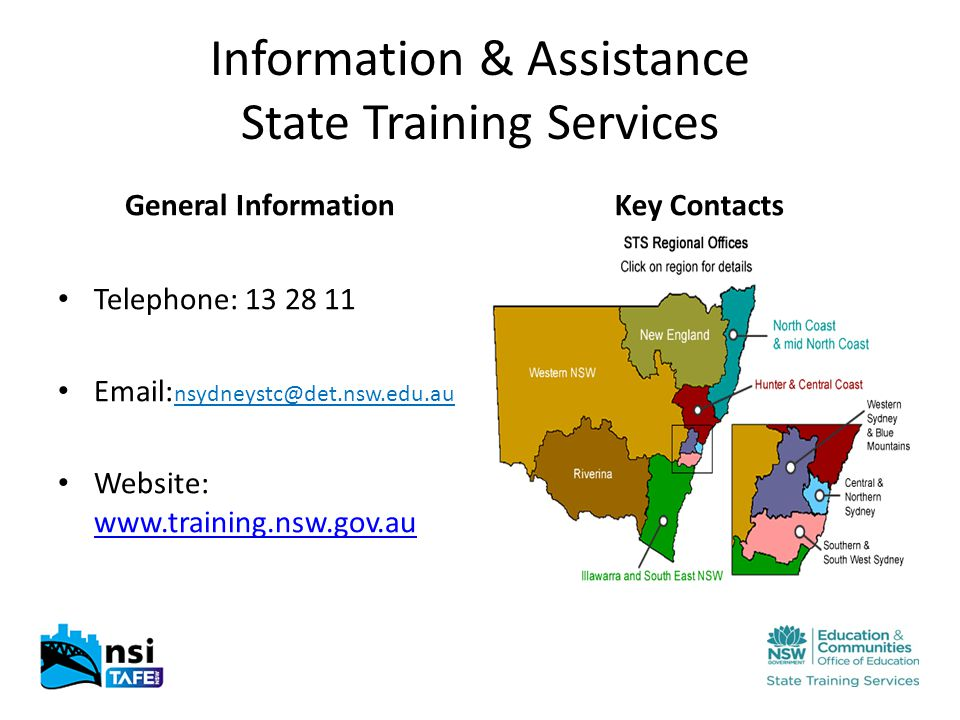 Information & Assistance State Training Services General Information Telephone: 13 28 11 Email: nsydneystc@det.nsw.edu.au Website: www.training.nsw.gov.au www.training.nsw.gov.au Key Contacts