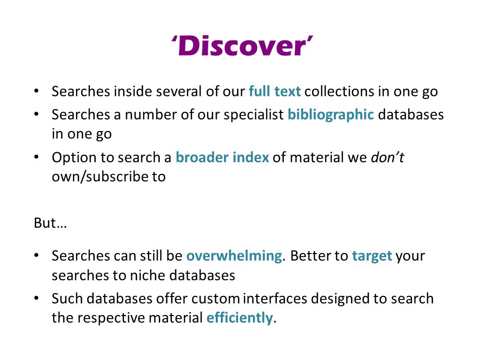 'Discover' Searches inside several of our full text collections in one go Searches a number of our specialist bibliographic databases in one go Option