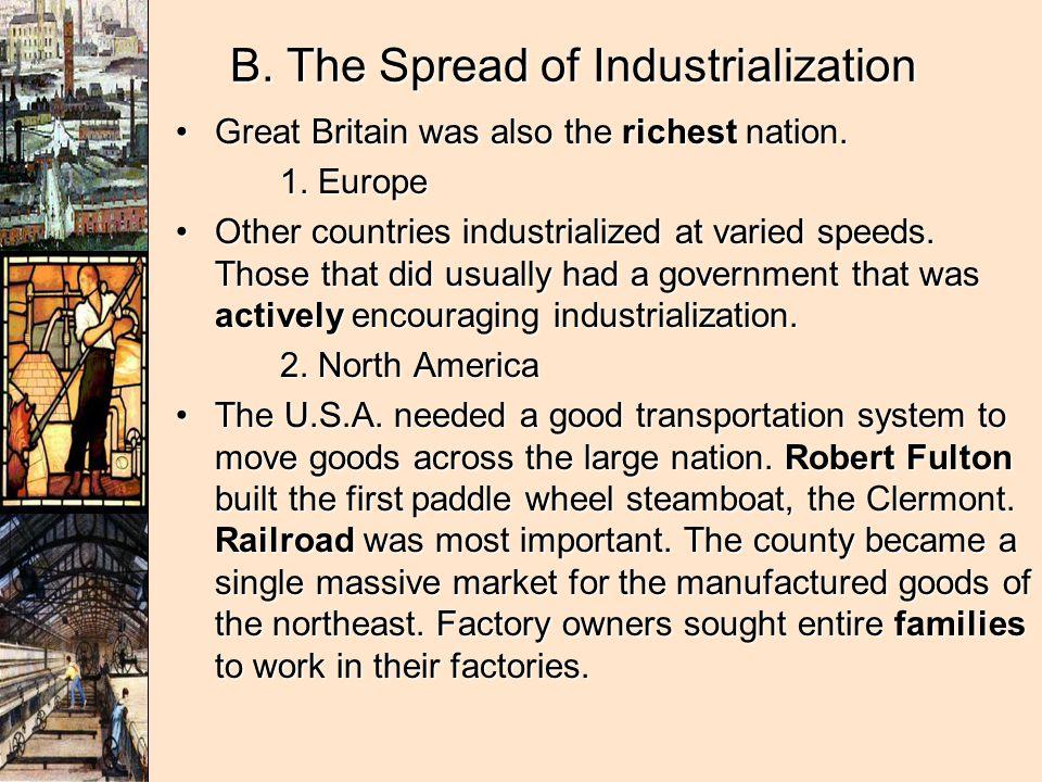 B. The Spread of Industrialization Great Britain was also the richest nation.Great Britain was also the richest nation. 1. Europe 1. Europe Other coun