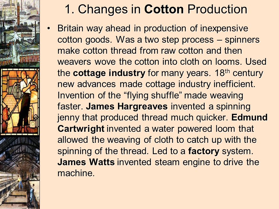 1. Changes in Cotton Production Britain way ahead in production of inexpensive cotton goods.