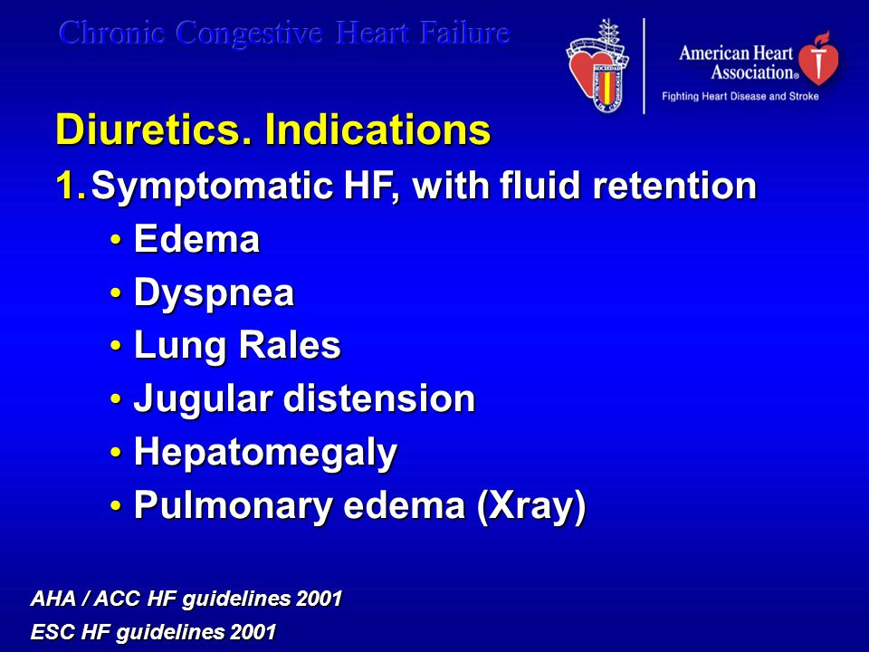 Diuretics. Indications 1.Symptomatic HF, with fluid retention Edema Edema Dyspnea Dyspnea Lung Rales Lung Rales Jugular distension Jugular distension
