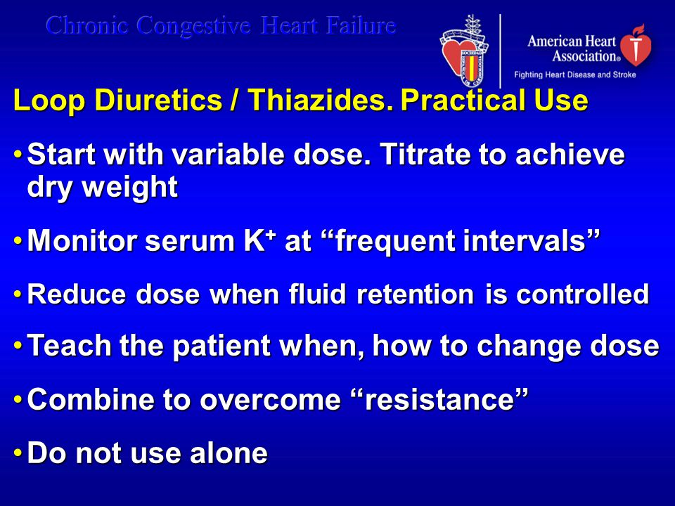 Loop Diuretics / Thiazides. Practical Use Start with variable dose. Titrate to achieve dry weightStart with variable dose. Titrate to achieve dry weig