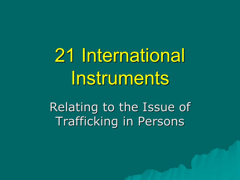 21 International Instruments Relating to the Issue of Trafficking in Persons