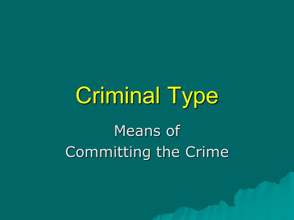 Criminal Type Means of Committing the Crime