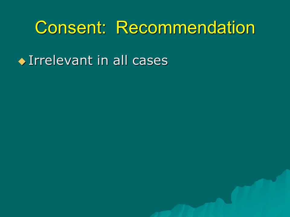 Consent: Recommendation  Irrelevant in all cases