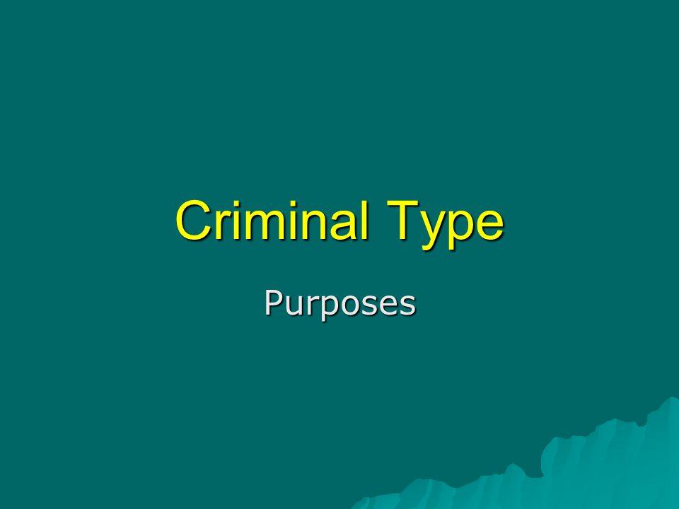 Criminal Type Purposes