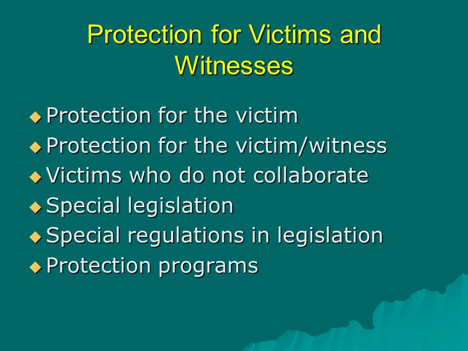 Protection for Victims and Witnesses  Protection for the victim  Protection for the victim/witness  Victims who do not collaborate  Special legisl
