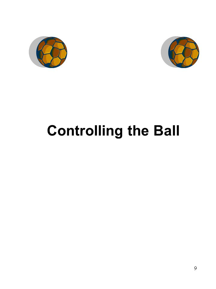 9 Controlling the Ball