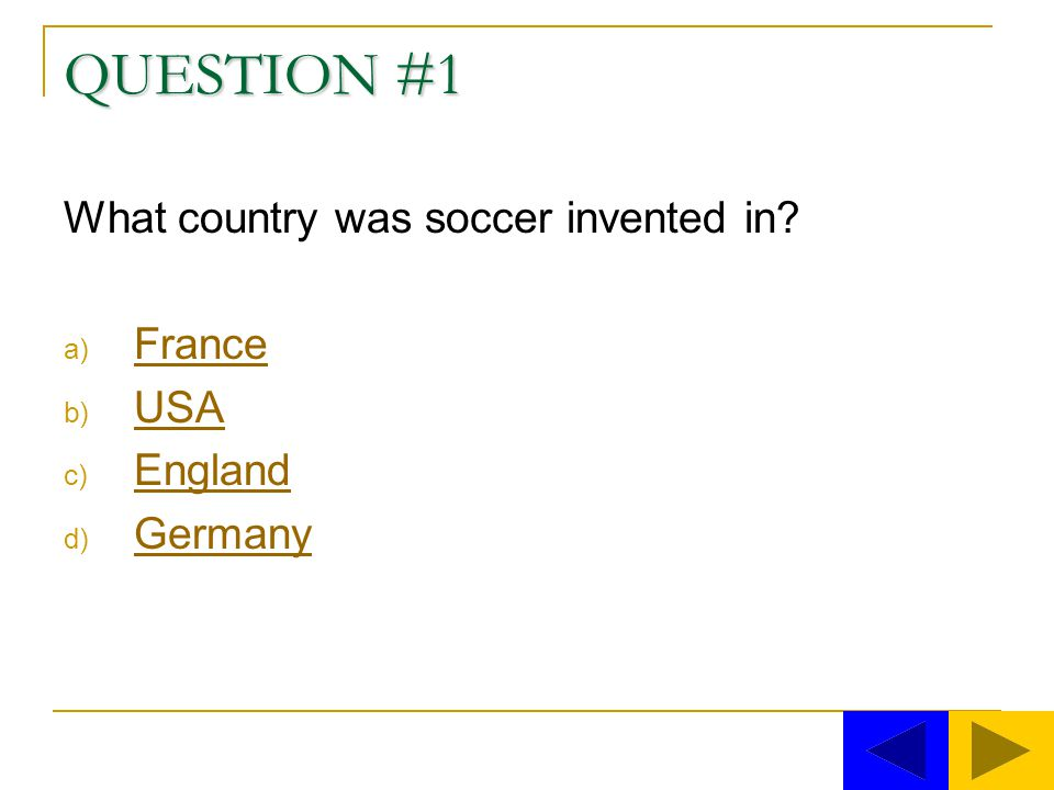 QUESTION #1 What country was soccer invented in.