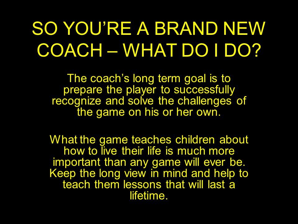 SO YOU'RE A BRAND NEW COACH – WHAT DO I DO.