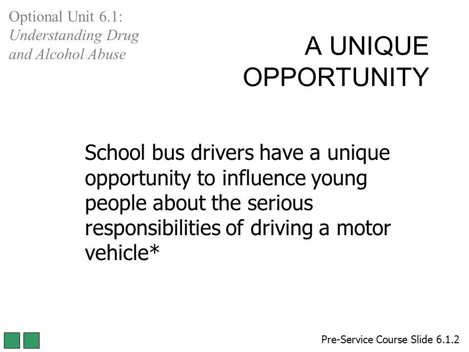 A UNIQUE OPPORTUNITY School bus drivers have a unique opportunity to influence young people about the serious responsibilities of driving a motor vehi