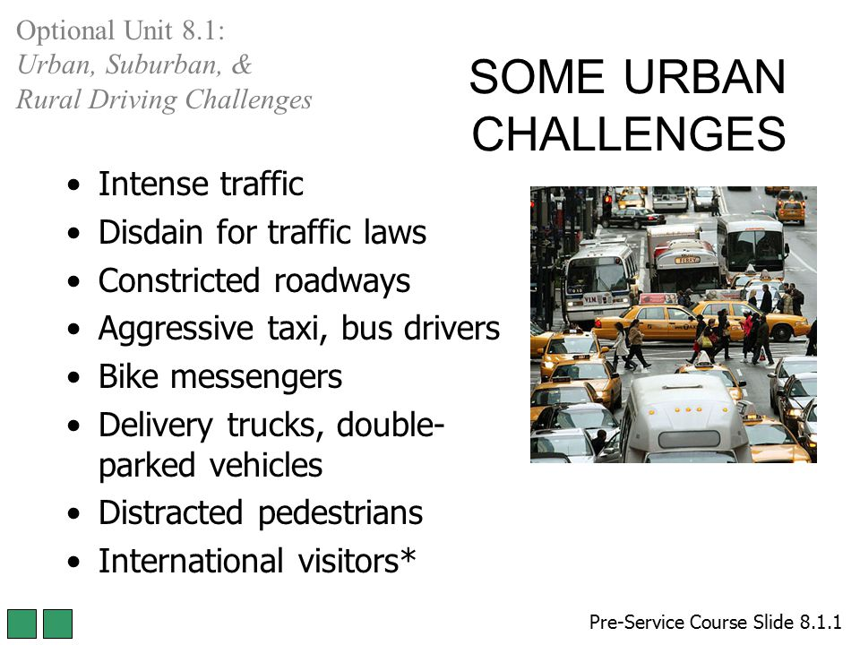 SOME URBAN CHALLENGES Intense traffic Disdain for traffic laws Constricted roadways Aggressive taxi, bus drivers Bike messengers Delivery trucks, doub