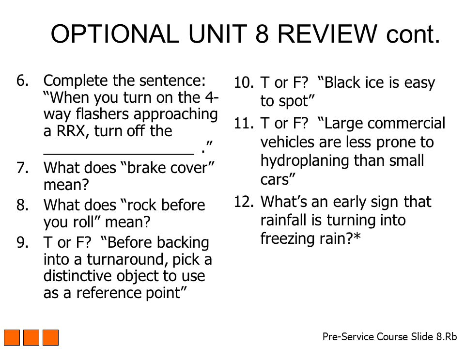 "OPTIONAL UNIT 8 REVIEW cont. 6.Complete the sentence: ""When you turn on the 4- way flashers approaching a RRX, turn off the __________________."" 7.Wha"