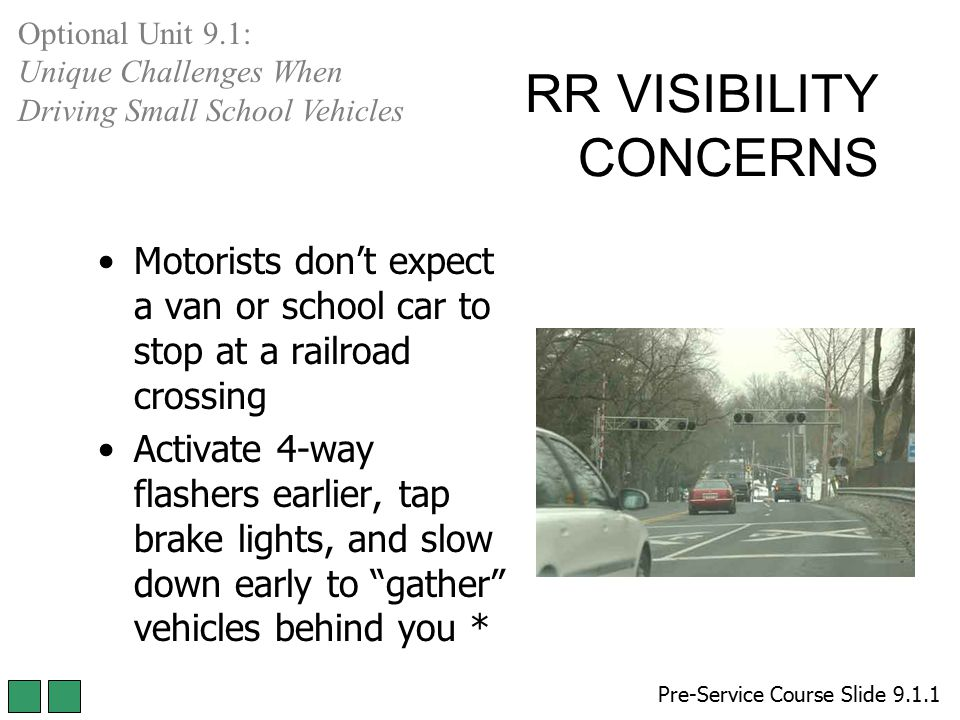RR VISIBILITY CONCERNS Motorists don't expect a van or school car to stop at a railroad crossing Activate 4-way flashers earlier, tap brake lights, an
