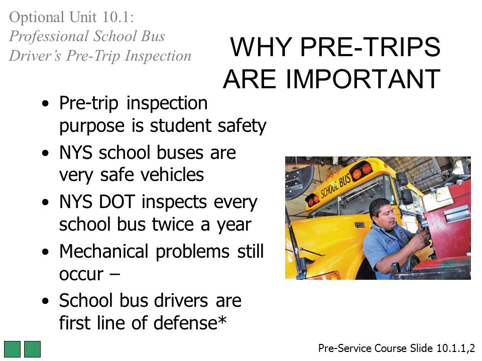 WHY PRE-TRIPS ARE IMPORTANT Pre-trip inspection purpose is student safety NYS school buses are very safe vehicles NYS DOT inspects every school bus tw