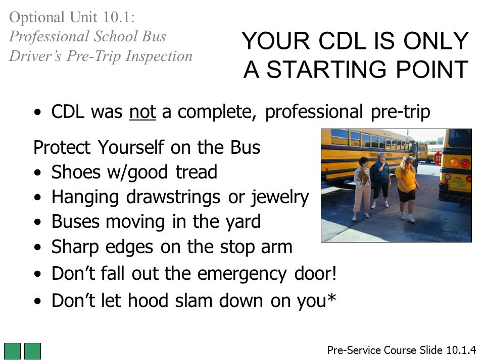 YOUR CDL IS ONLY A STARTING POINT Pre-Service Course Slide 10.1.4 Optional Unit 10.1: Professional School Bus Driver's Pre-Trip Inspection CDL was not