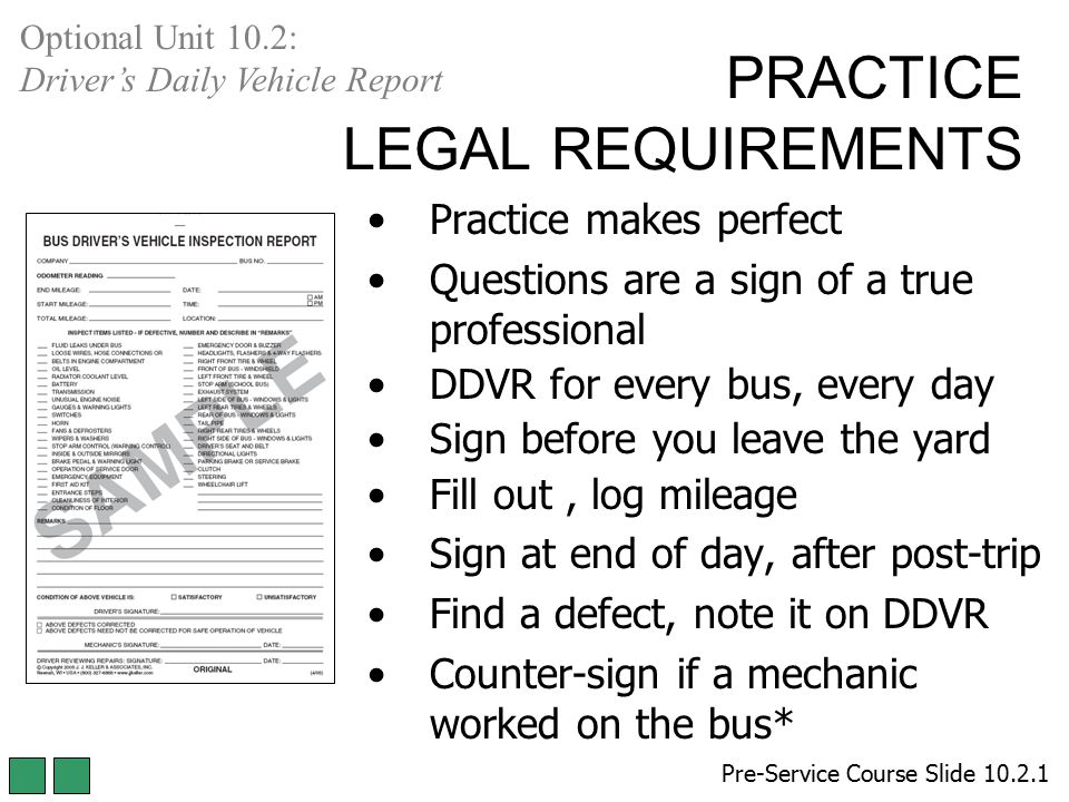 PRACTICE LEGAL REQUIREMENTS Practice makes perfect Questions are a sign of a true professional DDVR for every bus, every day Sign before you leave the