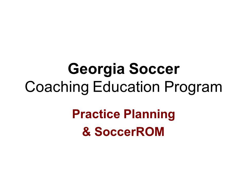 Georgia Soccer Coaching Education Program Practice Planning & SoccerROM