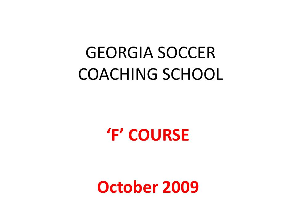 GEORGIA SOCCER COACHING SCHOOL 'F' COURSE October 2009