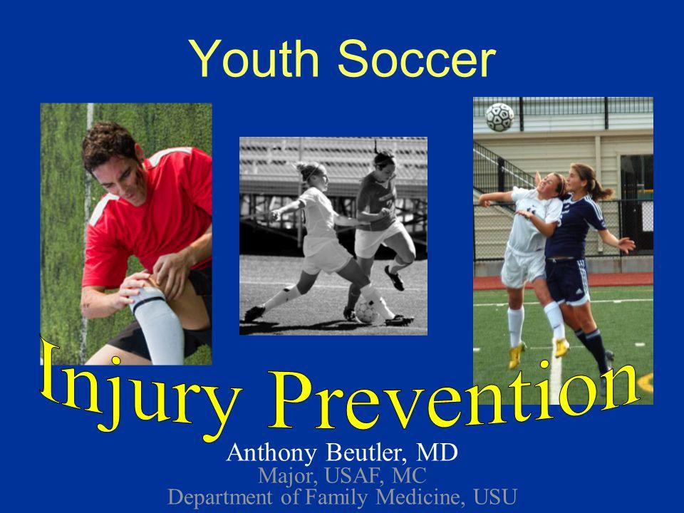 Youth Soccer Anthony Beutler, MD Major, USAF, MC Department of Family Medicine, USU