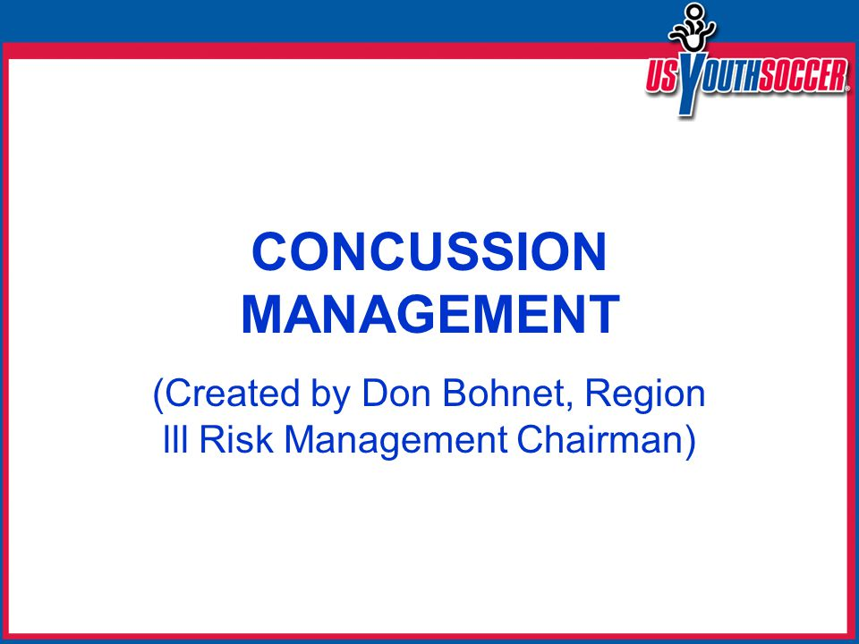 CONCUSSION MANAGEMENT (Created by Don Bohnet, Region lll Risk Management Chairman)