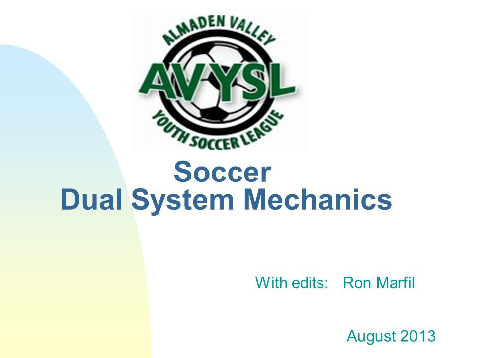 Soccer Dual System Mechanics With edits: Ron Marfil August 2013