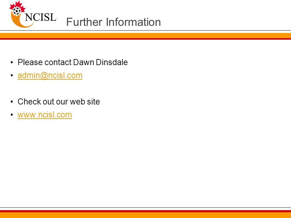 Further Information Please contact Dawn Dinsdale admin@ncisl.com Check out our web site www.ncisl.com