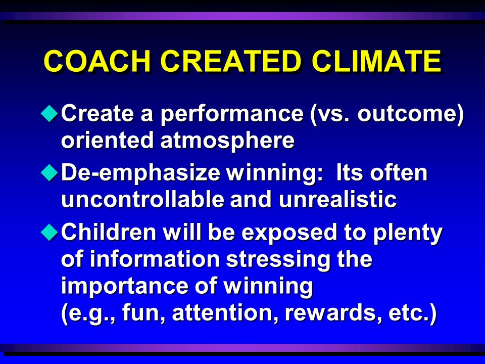 COACH CREATED CLIMATE u Create a performance (vs.