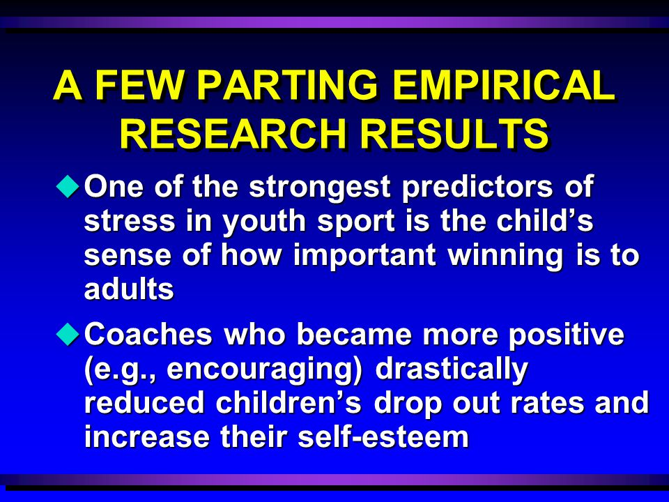 u One of the strongest predictors of stress in youth sport is the child's sense of how important winning is to adults u Coaches who became more positi