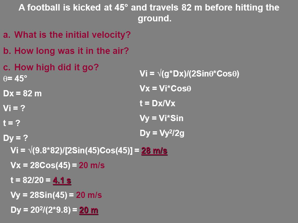 A football is kicked at 45° and travels 82 m before hitting the ground.