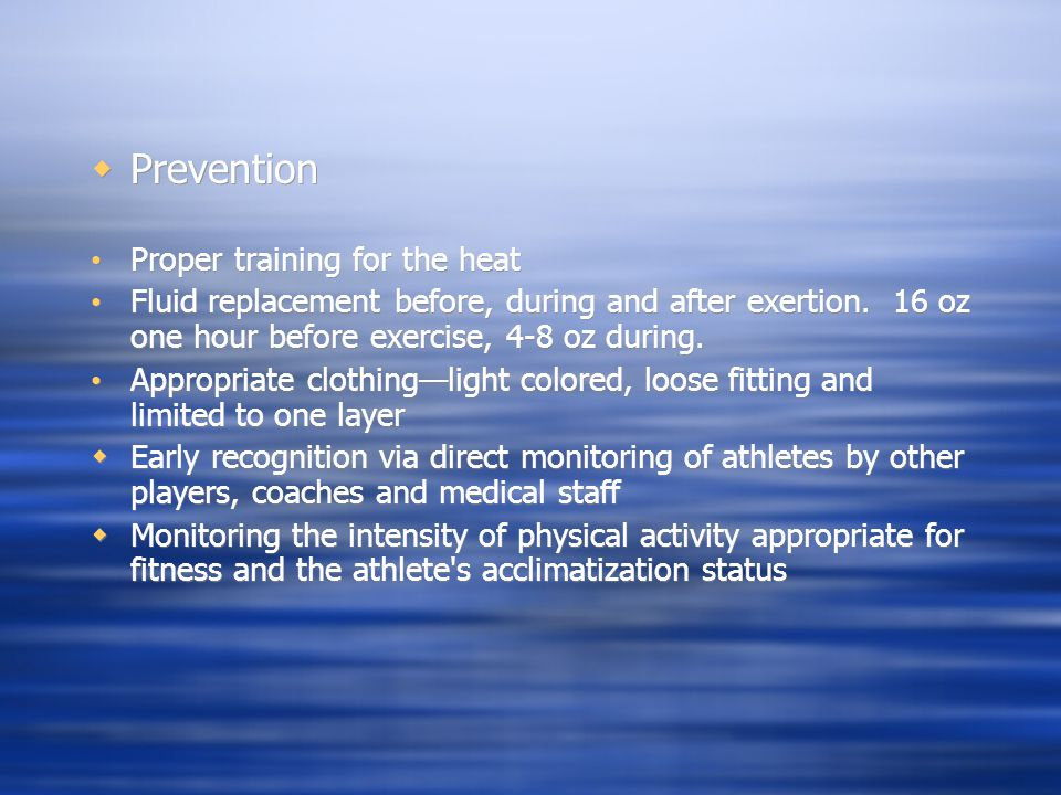 Prevention Proper training for the heat Fluid replacement before, during and after exertion.