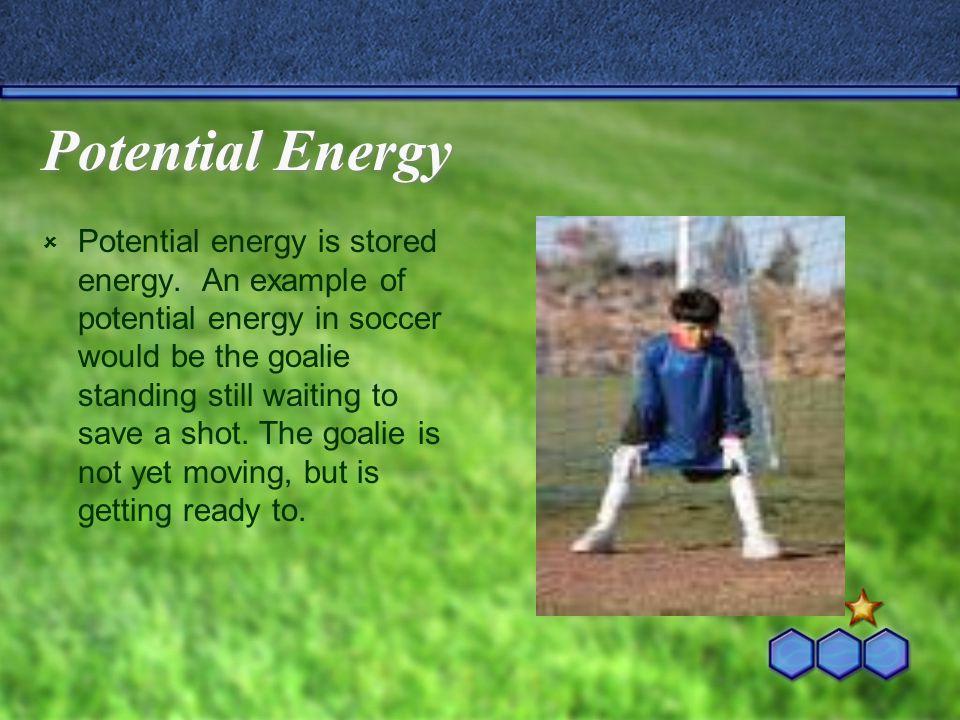 Kinetic Energy  Kinetic energy is energy in motion.